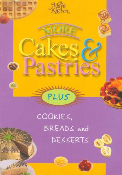 More Cakes and Pastries - Plus Cookies, Breads and Desserts